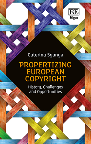 Propertizing European Copyright