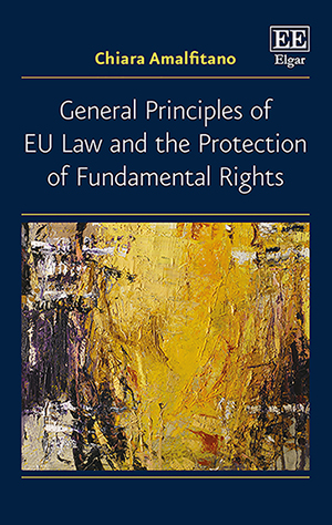 General Principles of EU Law and the Protection of Fundamental Rights