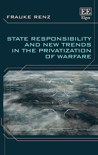 State Responsibility and New Trends in the Privatization of Warfare