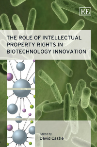 The Role of Intellectual Property Rights in Biotechnology Innovation