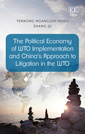 The Political Economy of WTO Implementation and China's Approach to Litigation in the WTO